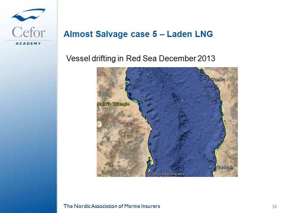 Almost Salvage case 5 – Laden LNG Vessel drifting in Red Sea December 2013 The Nordic Association of Marine Insurers 38