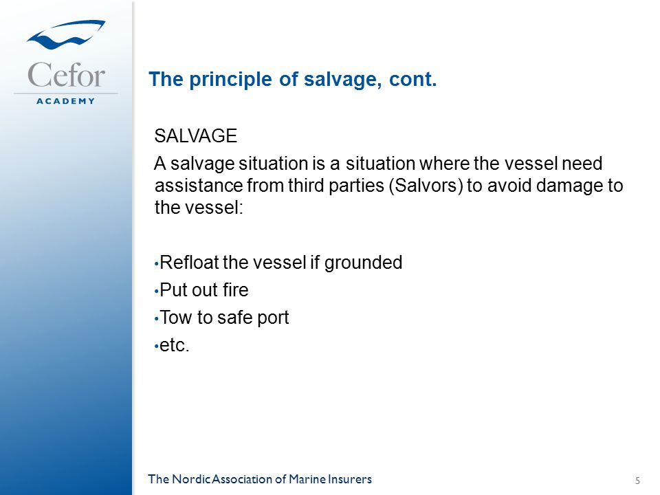 The principle of salvage, cont. SALVAGE A salvage situation is a situation where the vessel need assistance from third parties (Salvors) to avoid dama
