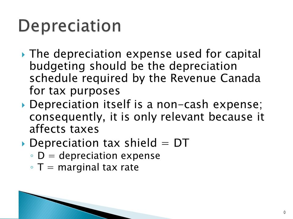 The depreciation expense used for capital budgeting should be the depreciation schedule required by the Revenue Canada for tax purposes  Depreciati