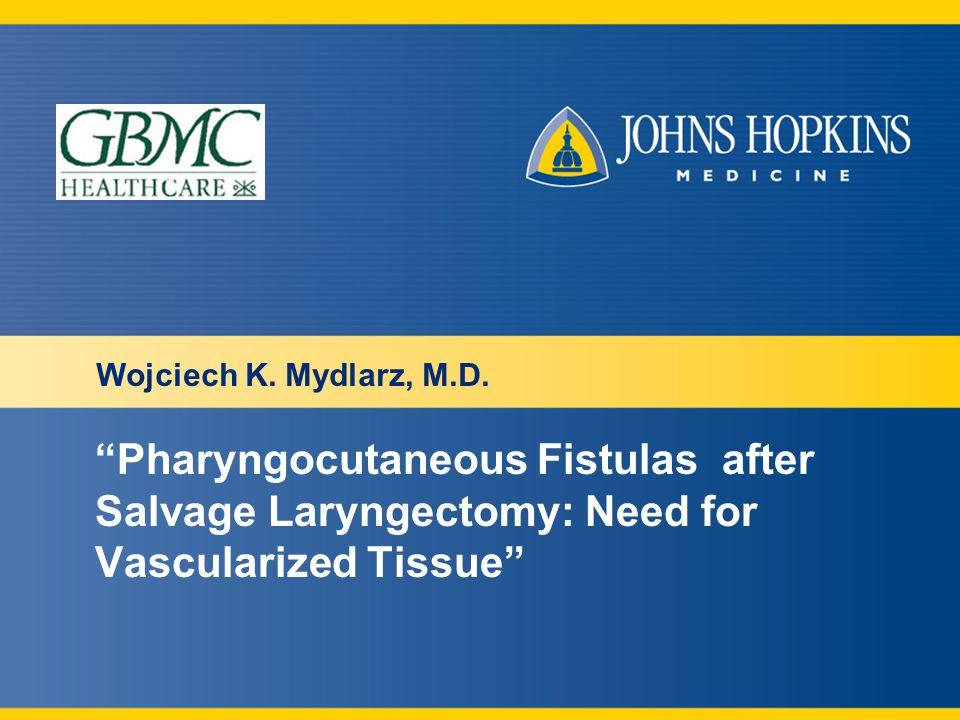 Pharyngocutaneous Fistulas after Salvage Laryngectomy: Need for Vascularized Tissue Wojciech K.