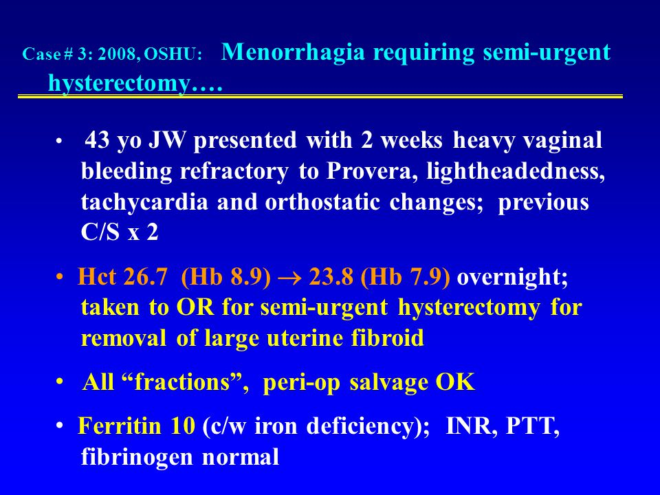 Case # 3: 2008, OSHU: Menorrhagia requiring semi-urgent hysterectomy….