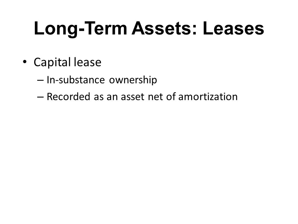 Long-Term Assets: Leases Capital lease – In-substance ownership – Recorded as an asset net of amortization