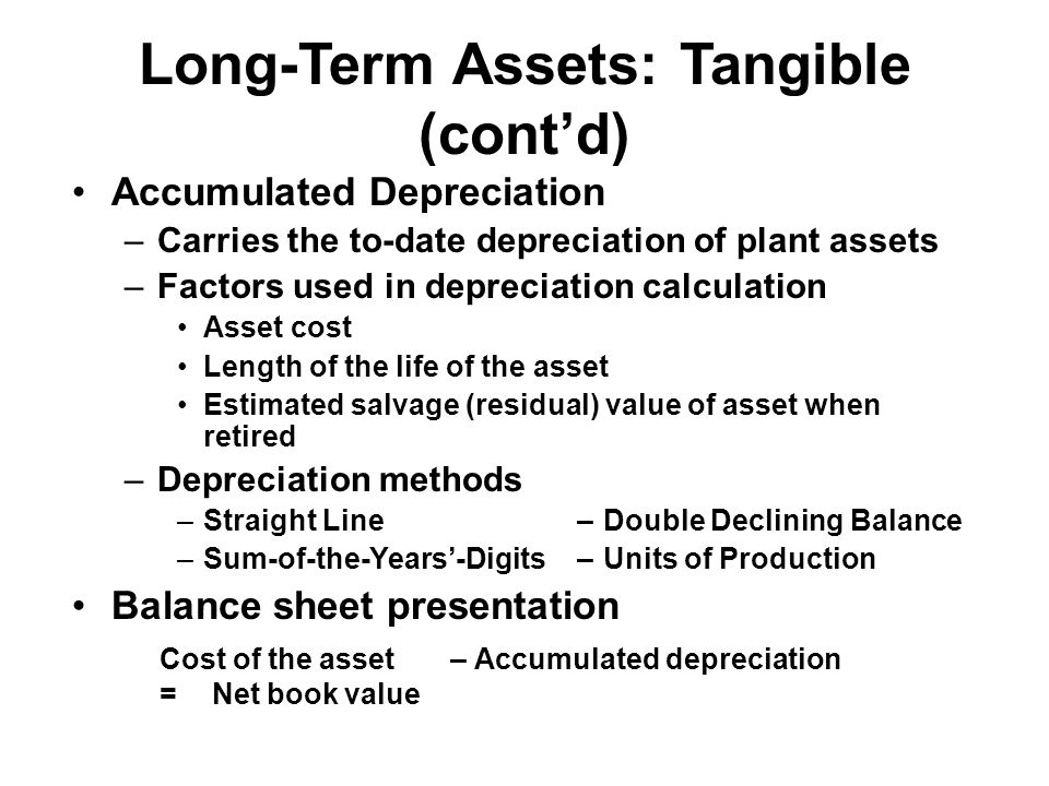 Long-Term Assets: Tangible (cont'd) Accumulated Depreciation –Carries the to-date depreciation of plant assets –Factors used in depreciation calculati