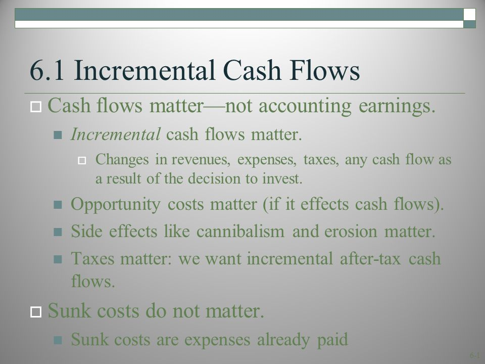 6-1 6.1 Incremental Cash Flows  Cash flows matter—not accounting earnings.