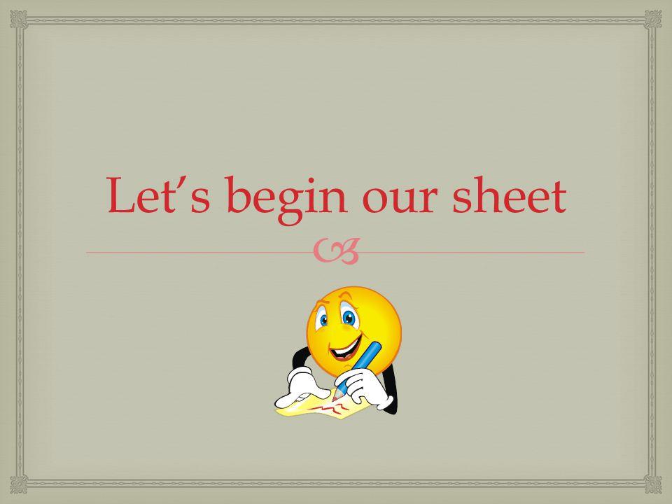  Let's begin our sheet