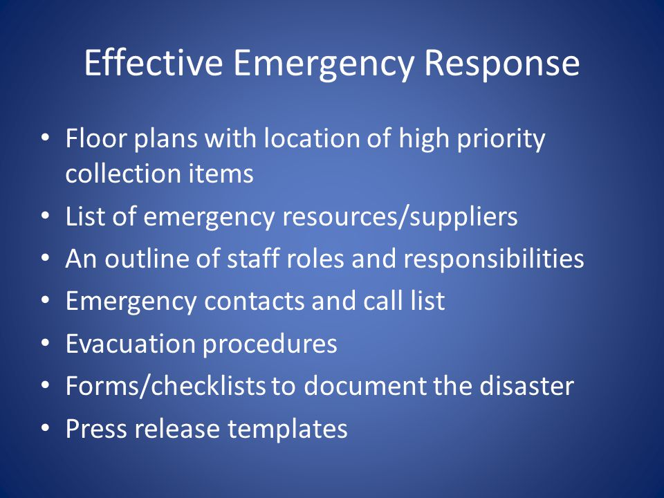 Effective Emergency Response Floor plans with location of high priority collection items List of emergency resources/suppliers An outline of staff rol