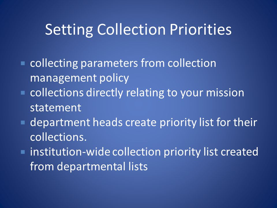 Setting Collection Priorities  collecting parameters from collection management policy  collections directly relating to your mission statement  de