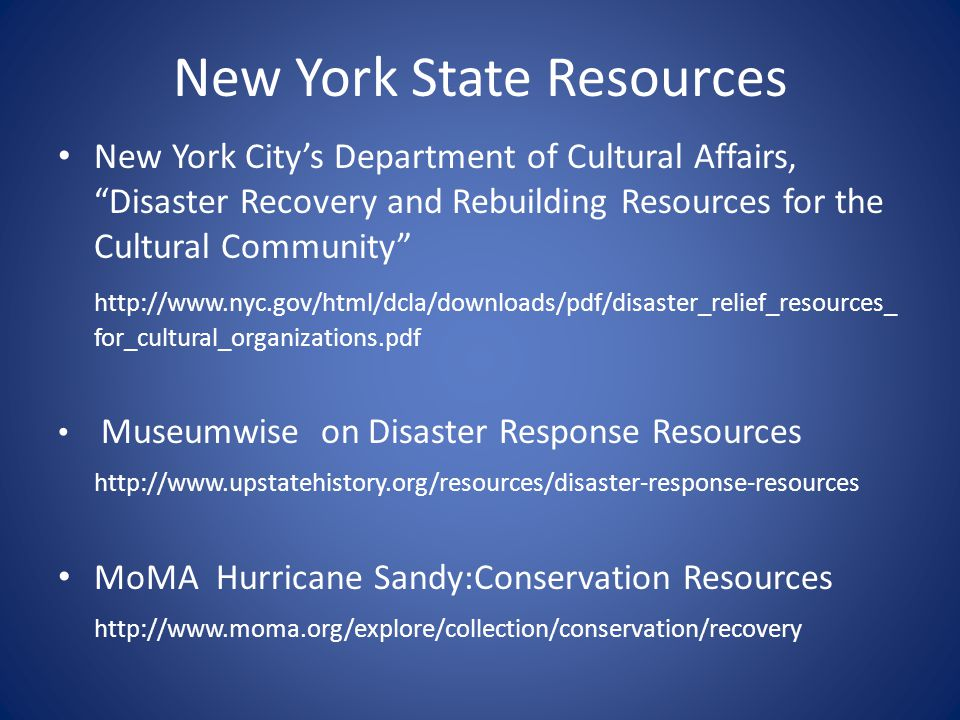 "New York State Resources New York City's Department of Cultural Affairs, ""Disaster Recovery and Rebuilding Resources for the Cultural Community"" http:"