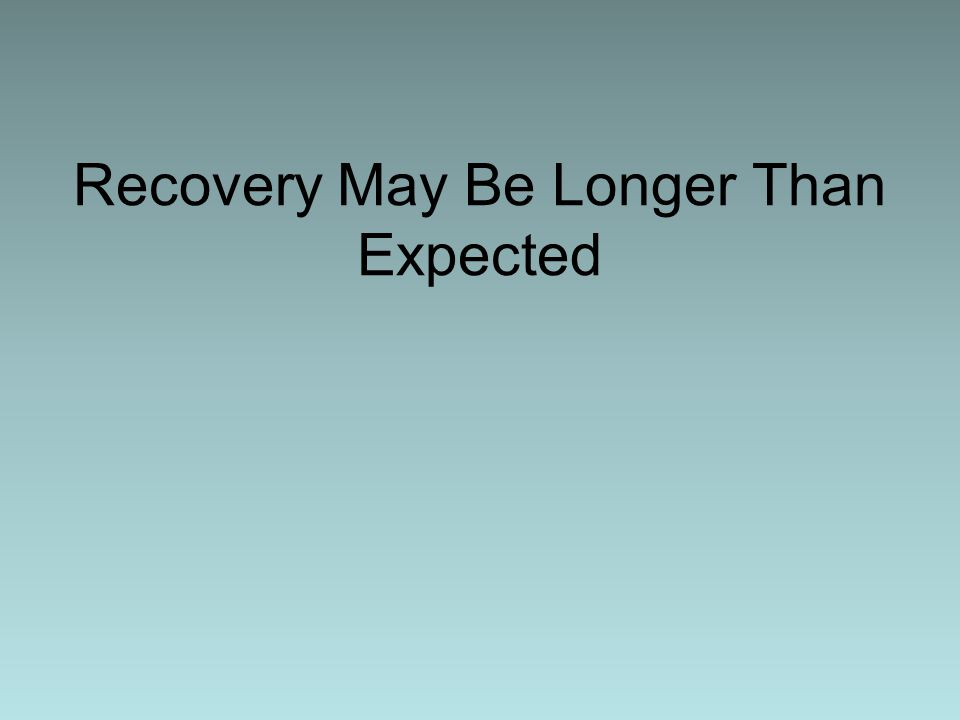 Recovery May Be Longer Than Expected