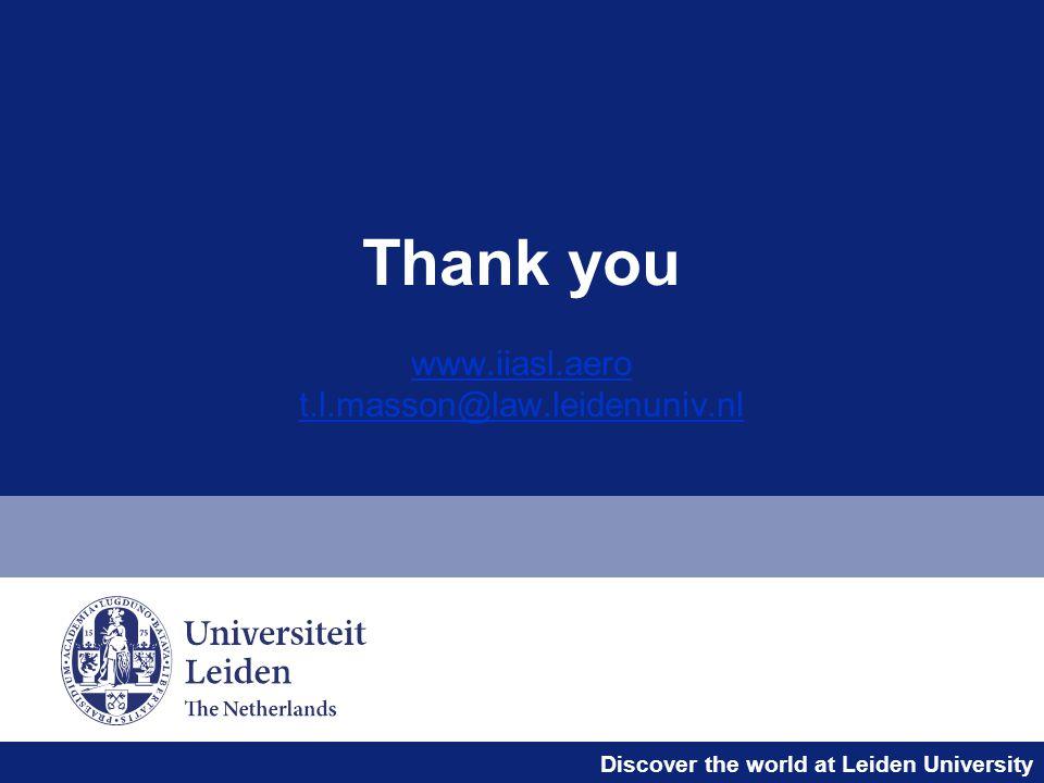 Discover the world at Leiden University Thank you www.iiasl.aero t.l.masson@law.leidenuniv.nl www.iiasl.aero t.l.masson@law.leidenuniv.nl