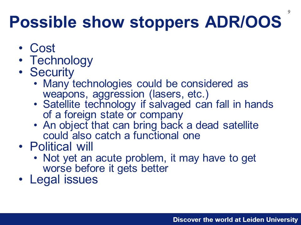 Discover the world at Leiden University Possible show stoppers ADR/OOS Cost Technology Security Many technologies could be considered as weapons, aggr