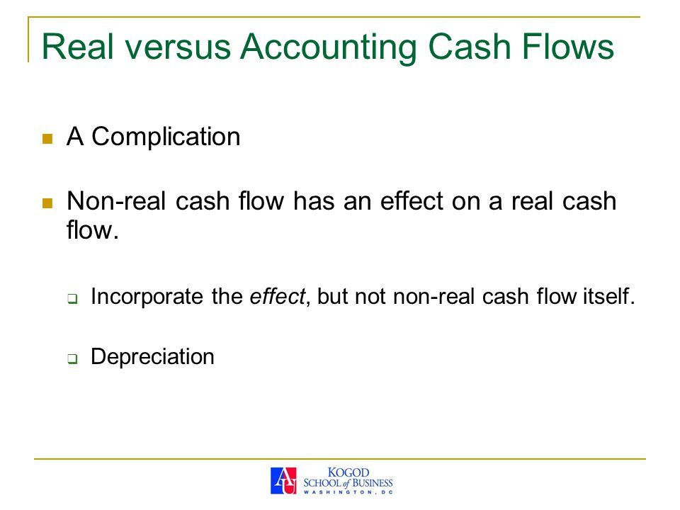 Real versus Accounting Cash Flows A Complication Non-real cash flow has an effect on a real cash flow.