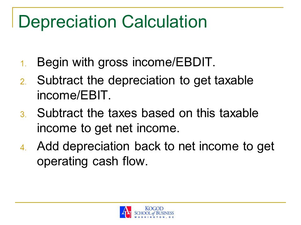 Depreciation Calculation 1. Begin with gross income/EBDIT.