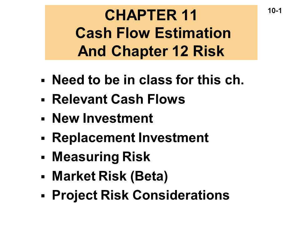 10-1 CHAPTER 11 Cash Flow Estimation And Chapter 12 Risk  Need to be in class for this ch.