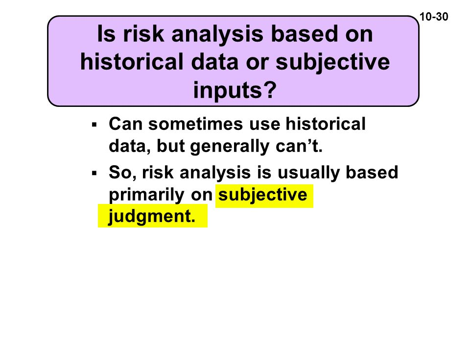 10-30 Is risk analysis based on historical data or subjective inputs.