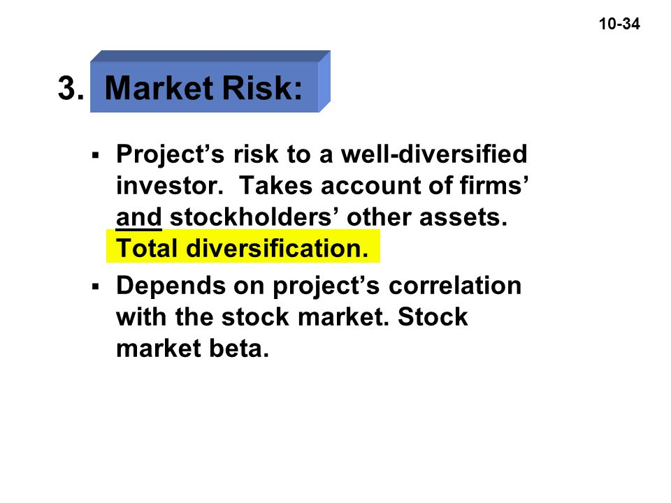 10-34 3. Market Risk:  Project's risk to a well-diversified investor.