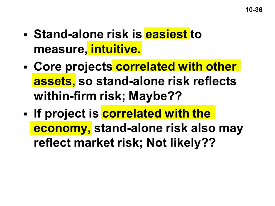 10-36  Stand-alone risk is easiest to measure, intuitive.