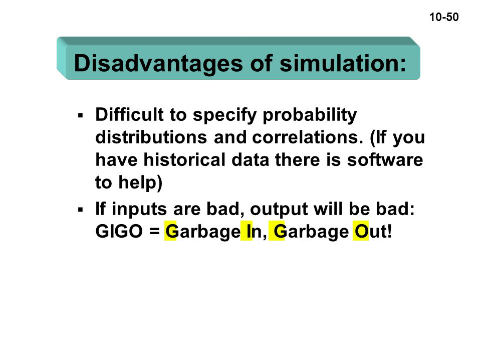 10-50 Disadvantages of simulation:  Difficult to specify probability distributions and correlations.