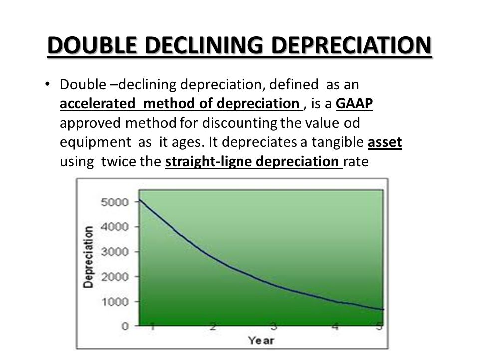 DOUBLE DECLINING DEPRECIATION Double –declining depreciation, defined as an accelerated method of depreciation, is a GAAP approved method for discount