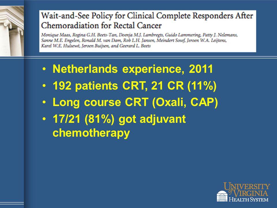 Netherlands experience, 2011 192 patients CRT, 21 CR (11%) Long course CRT (Oxali, CAP) 17/21 (81%) got adjuvant chemotherapy