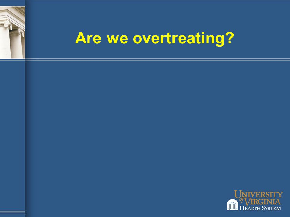Are we overtreating?