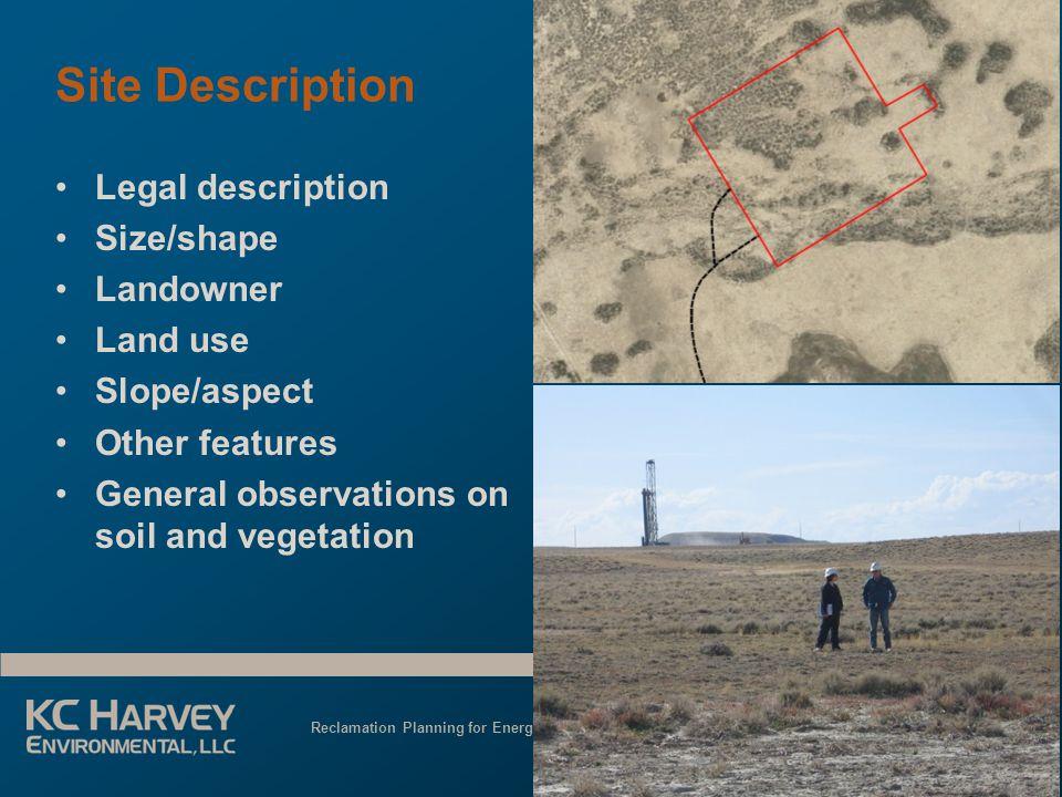 Reclamation Planning for Energy Development June 3, 2013 Site Description Legal description Size/shape Landowner Land use Slope/aspect Other features