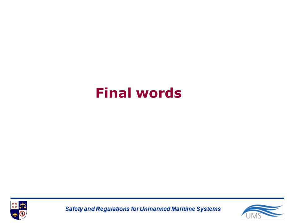 Safety and Regulations for Unmanned Maritime Systems Final words