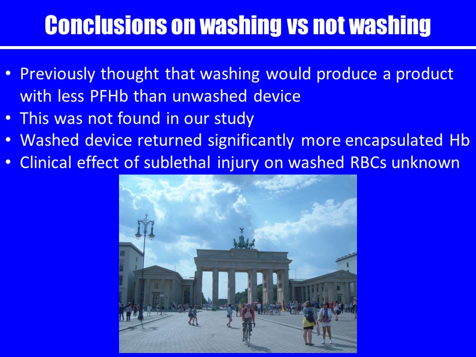 Conclusions on washing vs not washing Previously thought that washing would produce a product with less PFHb than unwashed device This was not found in our study Washed device returned significantly more encapsulated Hb Clinical effect of sublethal injury on washed RBCs unknown