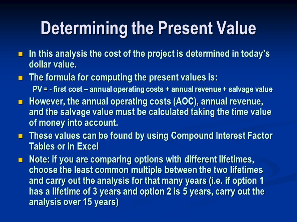 Determining the Present Value In this analysis the cost of the project is determined in today's dollar value.