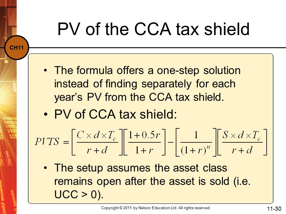CH11 PV of the CCA tax shield The formula offers a one-step solution instead of finding separately for each year's PV from the CCA tax shield.