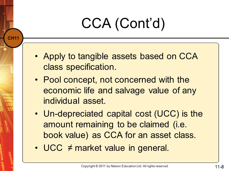 CH11 CCA (Cont'd) Apply to tangible assets based on CCA class specification.