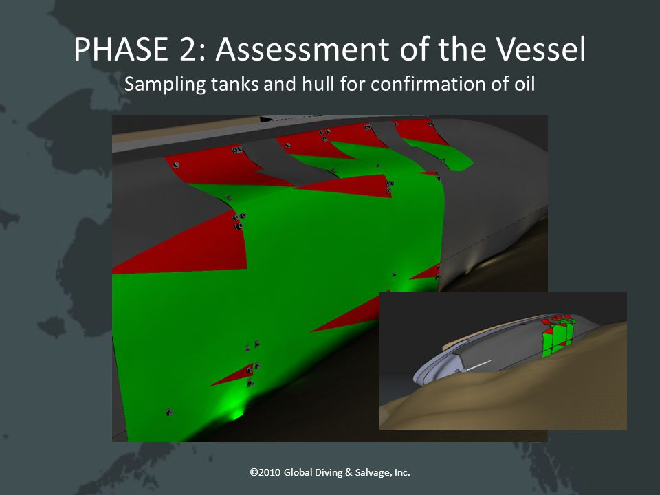 PHASE 2: Assessment of the Vessel Sampling tanks and hull for confirmation of oil ©2010 Global Diving & Salvage, Inc.