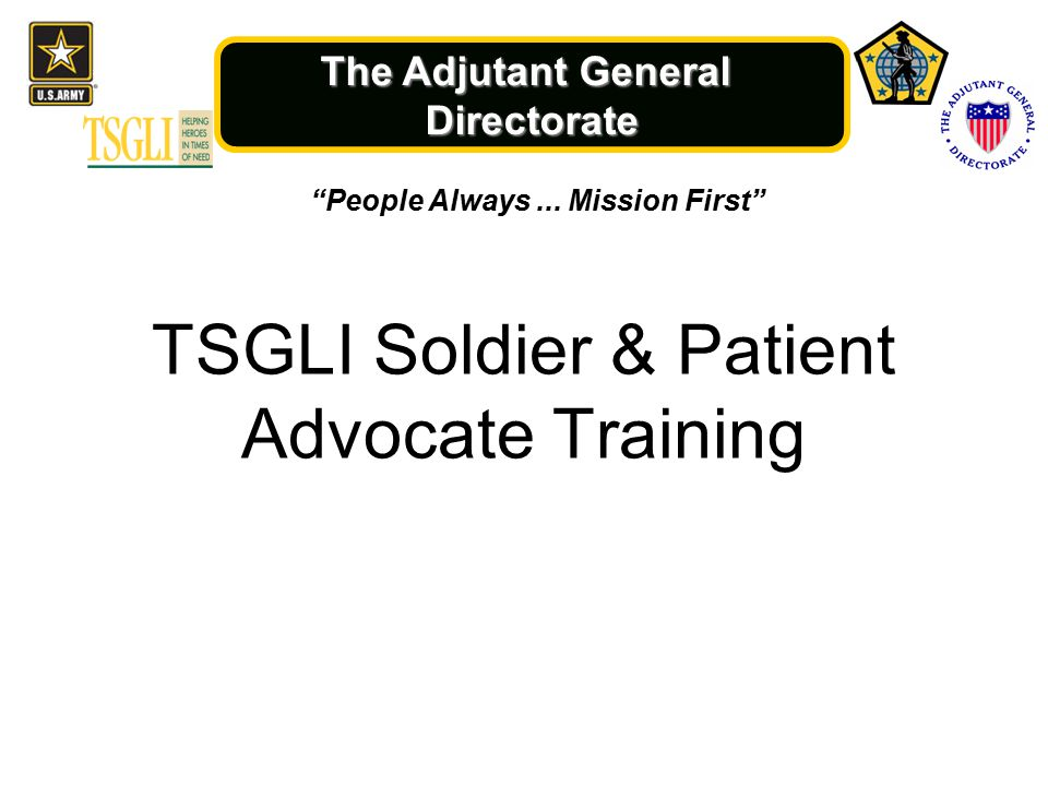 The Adjutant General Directorate TSGLI Soldier & Patient Advocate Training People Always...