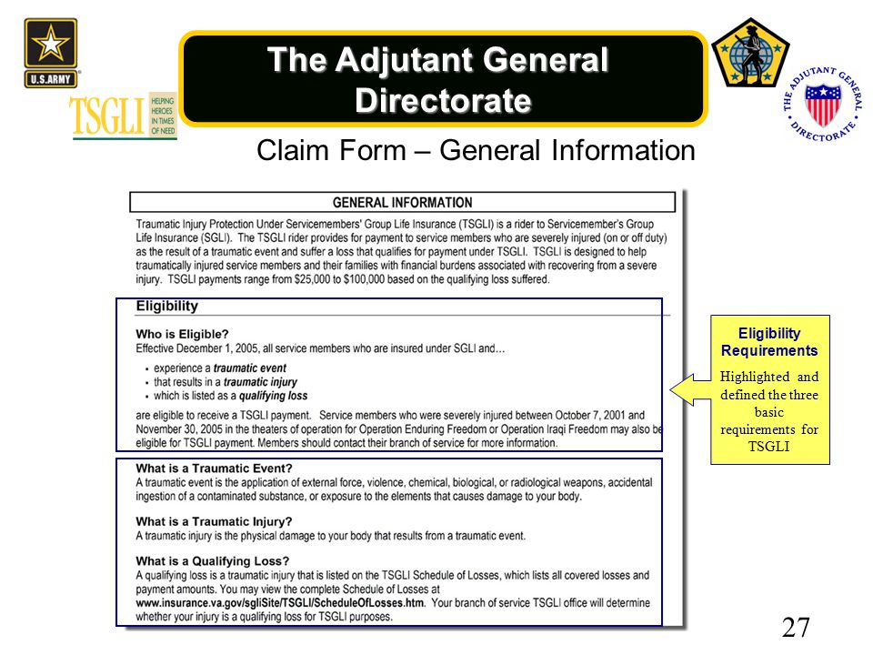 The Adjutant General Directorate Eligibility Requirements Highlighted and defined the three basic requirements for TSGLI Claim Form – General Information 27