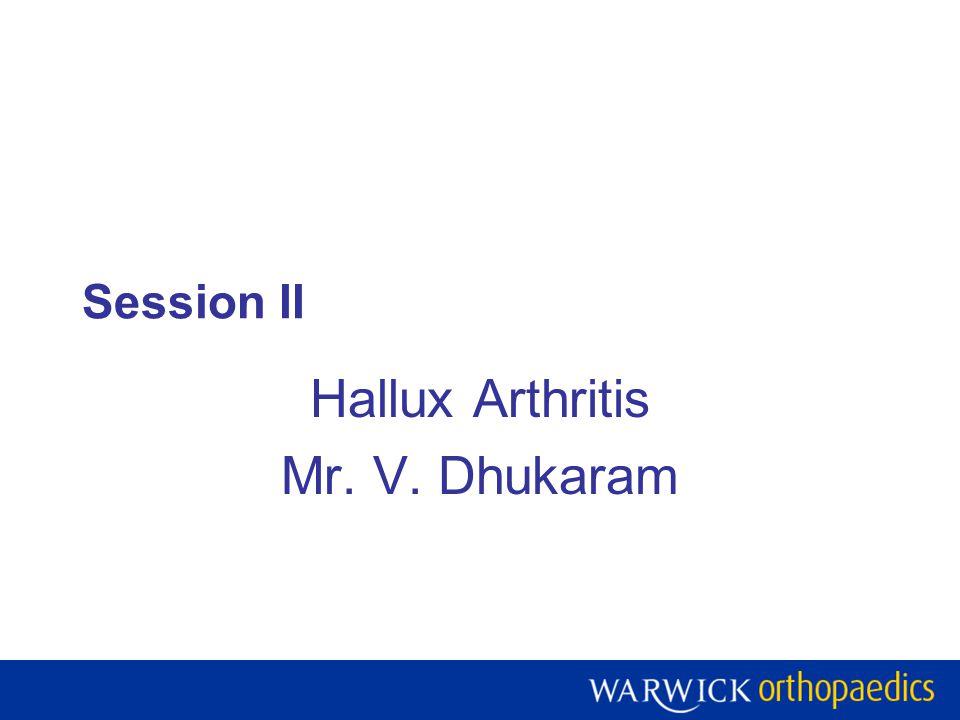 Session II Hallux Arthritis Mr. V. Dhukaram