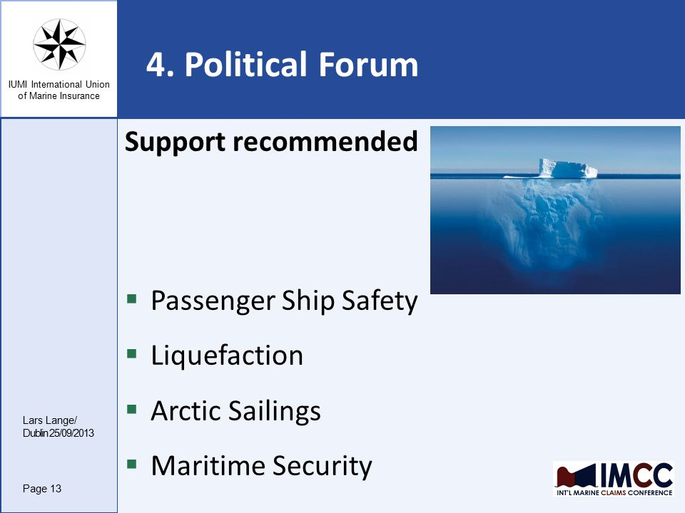 IUMI International Union of Marine Insurance 4. Political Forum Support recommended  Passenger Ship Safety  Liquefaction  Arctic Sailings  Maritim