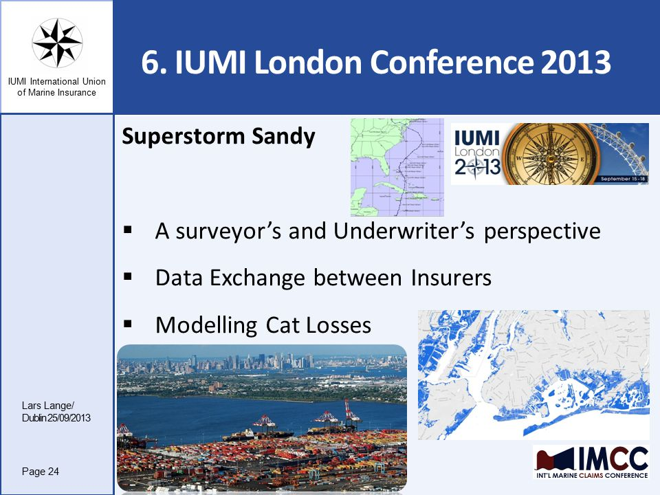 IUMI International Union of Marine Insurance 6. IUMI London Conference 2013 Lars Lange/ Dublin 25/09/2013 Page 24 Superstorm Sandy  A surveyor's and