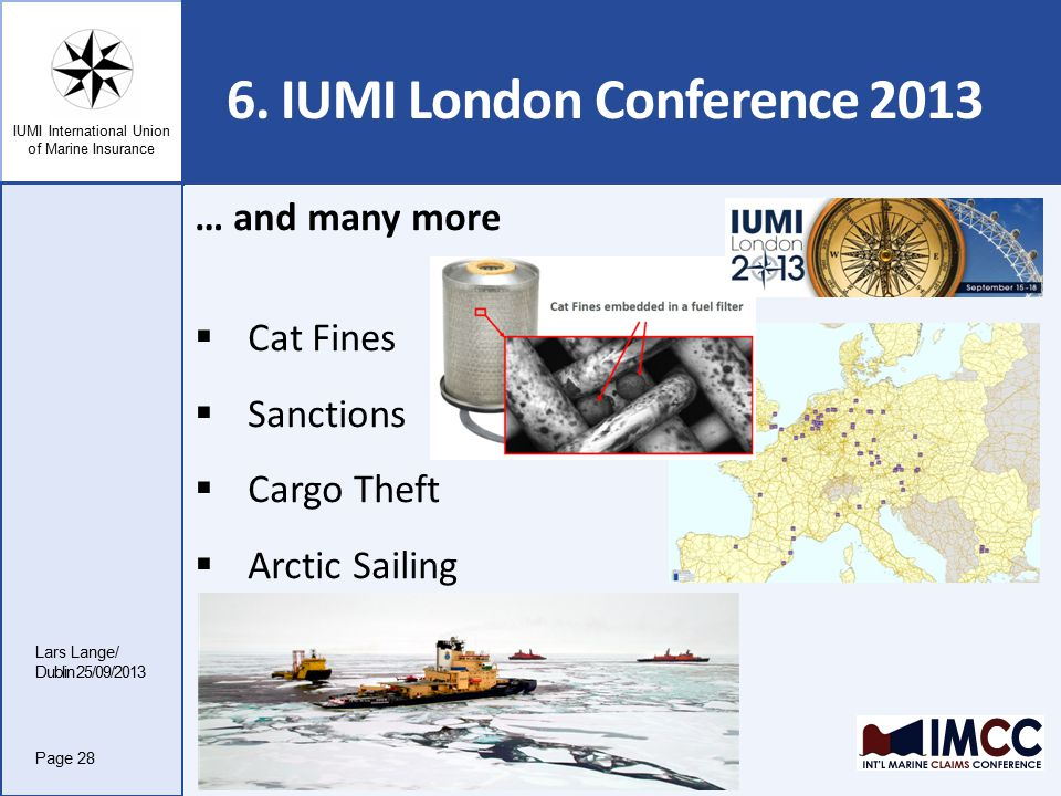 IUMI International Union of Marine Insurance 6. IUMI London Conference 2013 Lars Lange/ Dublin 25/09/2013 Page 28 … and many more  Cat Fines  Sancti
