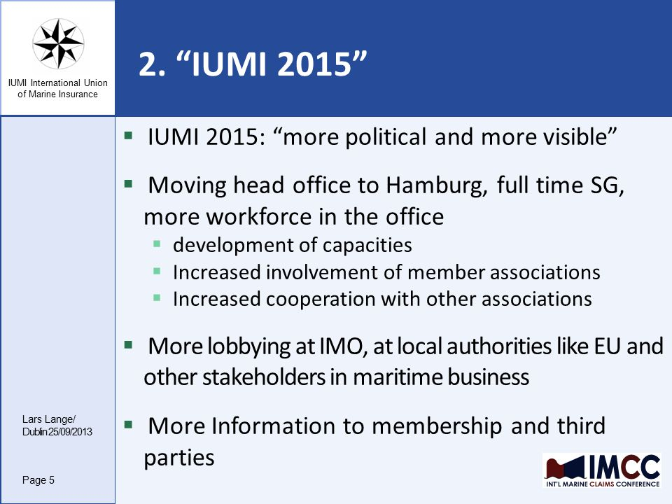 IUMI International Union of Marine Insurance Agenda Lars Lange/ Dublin 25/09/2013 1.What is IUMI.