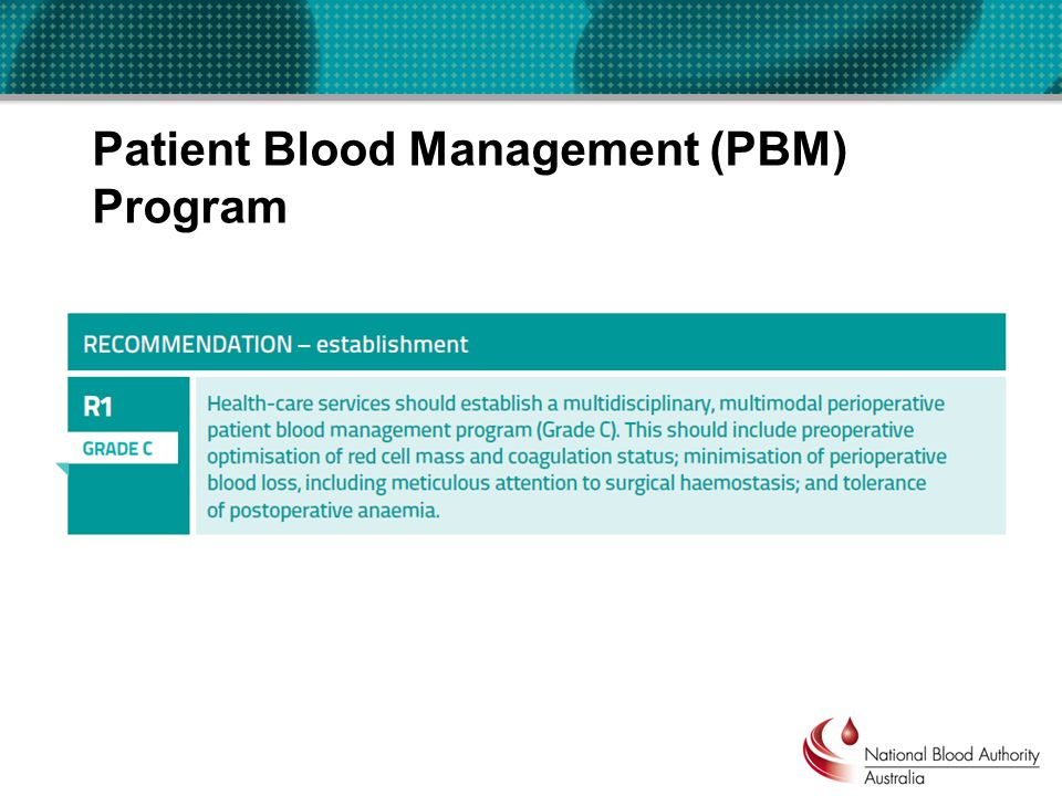 Implementation of a PBM Program Develop a collaborative multidisciplinary program Identify and manage preoperative anaemia Manage anticoagulant and antiplatelet medication Adopt multiple intraoperative strategies to minimise blood loss Tolerance of postoperative anaemia