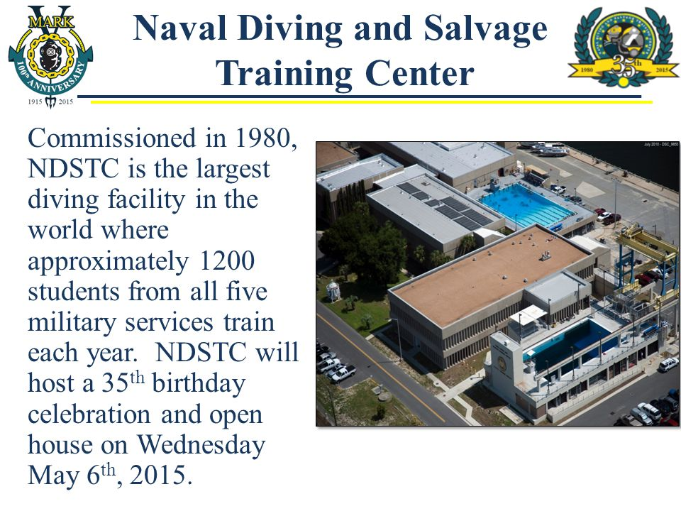 Naval Diving and Salvage Training Center Commissioned in 1980, NDSTC is the largest diving facility in the world where approximately 1200 students fro
