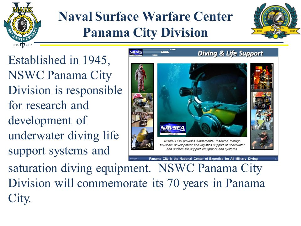 Naval Surface Warfare Center Panama City Division Established in 1945, NSWC Panama City Division is responsible for research and development of underw