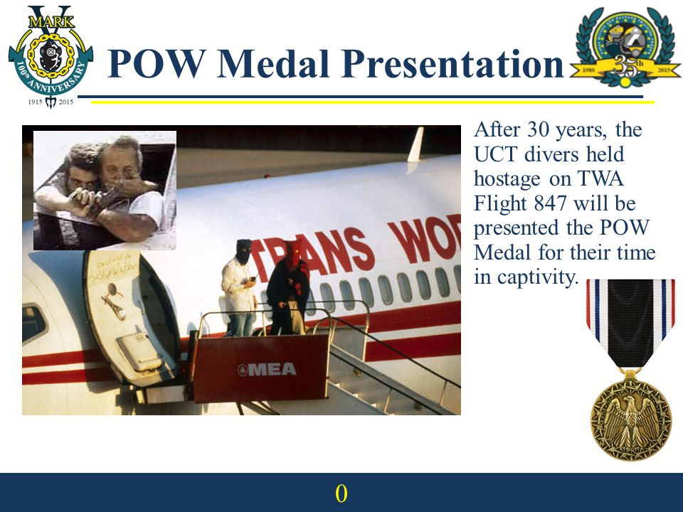 POW Medal Presentation 0 After 30 years, the UCT divers held hostage on TWA Flight 847 will be presented the POW Medal for their time in captivity.