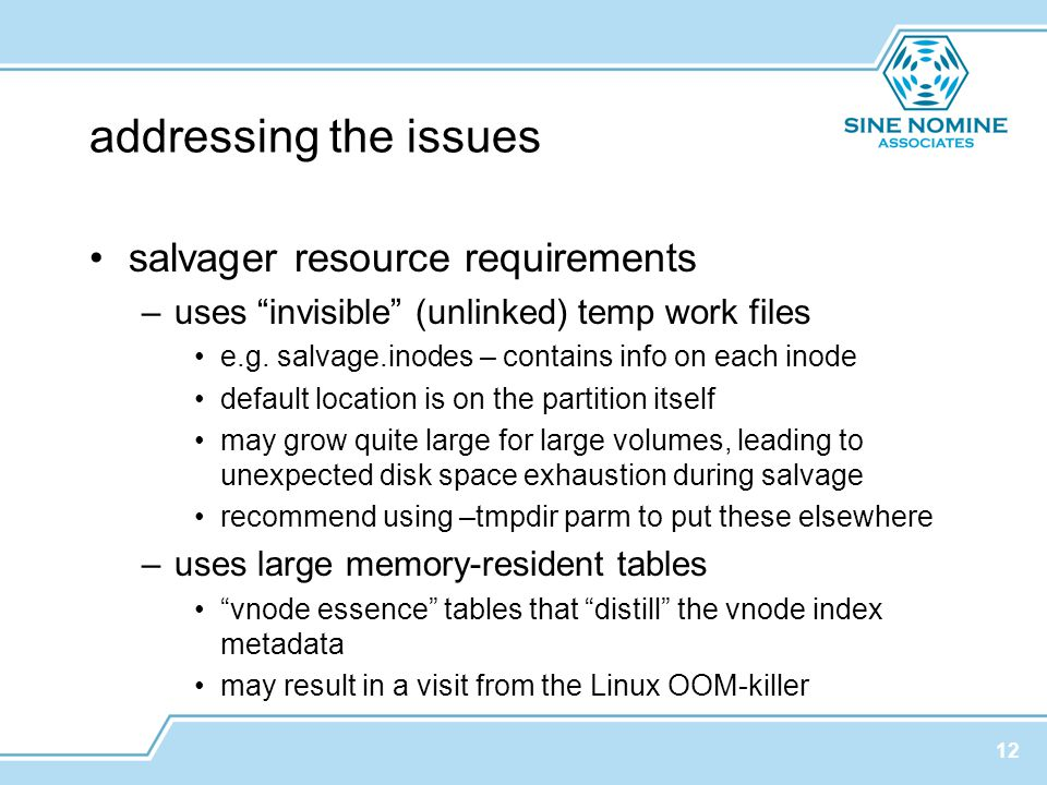 addressing the issues salvager resource requirements –uses invisible (unlinked) temp work files e.g.