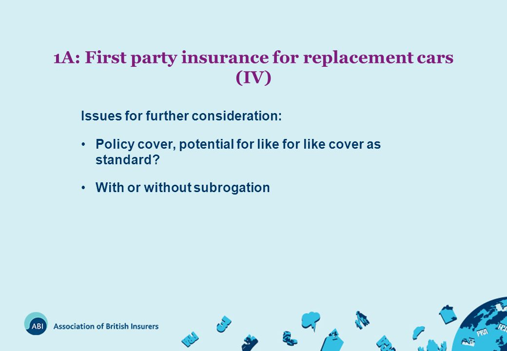 1A: First party insurance for replacement cars (IV) Issues for further consideration: Policy cover, potential for like for like cover as standard.