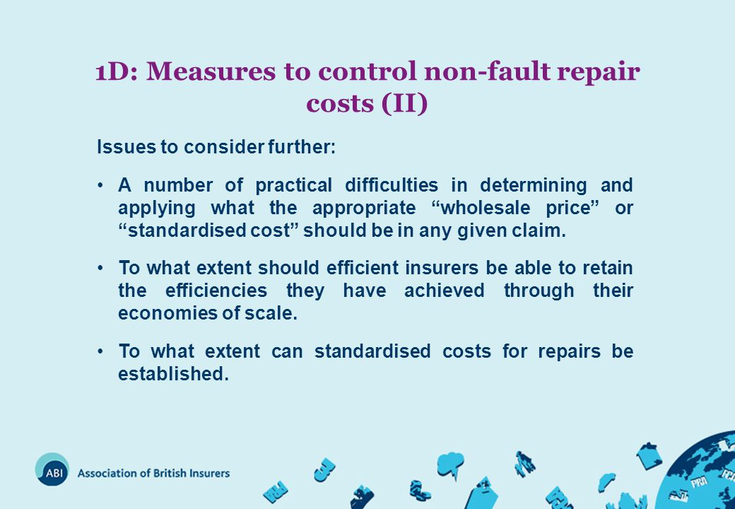1D: Measures to control non-fault repair costs (II) Issues to consider further: A number of practical difficulties in determining and applying what the appropriate wholesale price or standardised cost should be in any given claim.