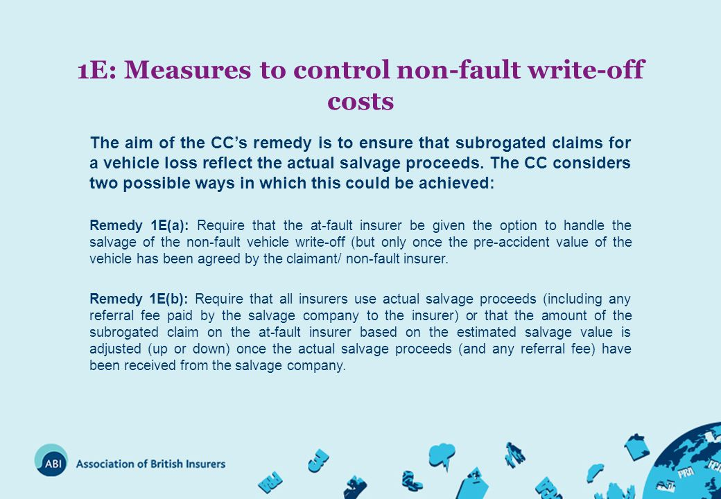 1E: Measures to control non-fault write-off costs The aim of the CC's remedy is to ensure that subrogated claims for a vehicle loss reflect the actual salvage proceeds.