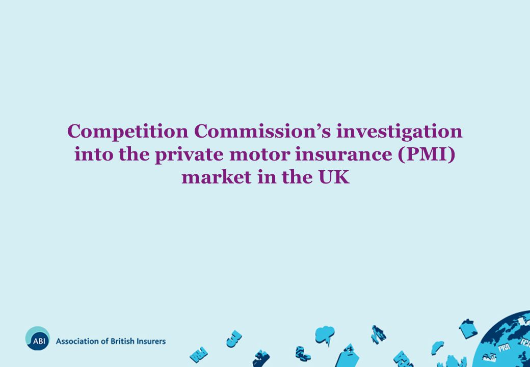 Competition Commission's investigation into the private motor insurance (PMI) market in the UK