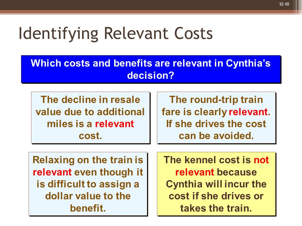 12-10 Identifying Relevant Costs The decline in resale value due to additional miles is a relevant cost.