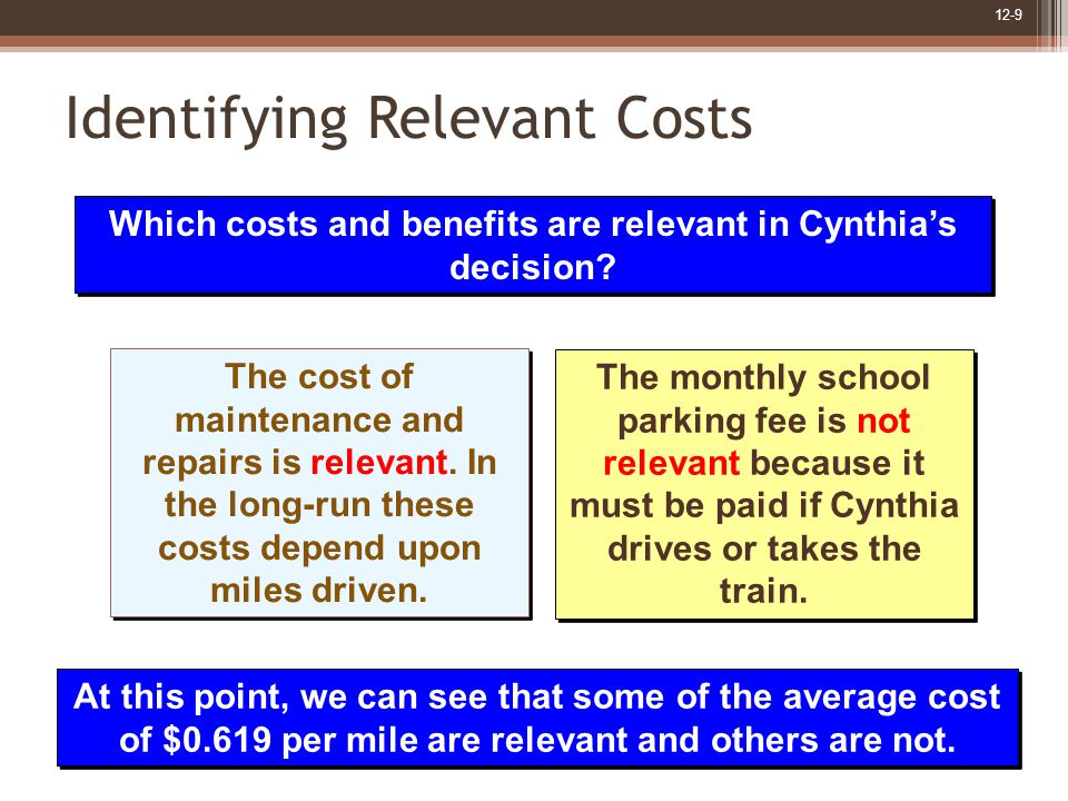 12-9 Identifying Relevant Costs Which costs and benefits are relevant in Cynthia's decision.